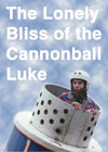 The Lonely Bliss of the Cannonball Luke